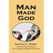 Man Made God by Barbara G Walker
