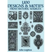 1100 Designs and Motifs from Historic Sources by John Leighton
