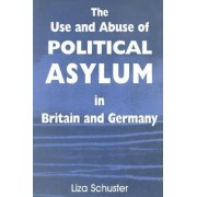 The Use and Abuse of Political Asylum in Britain and Germany by Liza Schuster