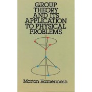 Group Theory and its Application to Physical Problems by Morton Hammermesh