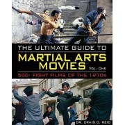 The Ultimate Guide to Martial Arts Movies of the 1970s by Dr Craig D Reid