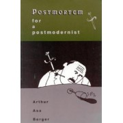 Postmortem for a Postmodernist by Arthur Asa Berger