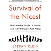Survival Of The Nicest: How Altruism Made Us Human And Why It Pays To Get Along by Stefan Klein