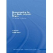 Re-Constructing the Post-Soviet Industrial Region by Adam Swain