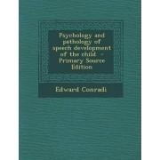 Psychology and Pathology of Speech Development of the Child by Edward Conradi