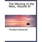 The Winning of the West, Volume III by IV Theodore Roosevelt