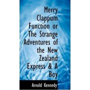 Merry Clappum Function or the Strange Adventures of the New Zealand Express & a Boy by Arnold Kennedy