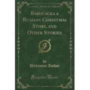 Babouscka a Russian Christmas Story, and Other Stories (Classic Reprint) by Unknown Author