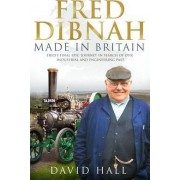 Fred Dibnah - Made in Britain by David Hall