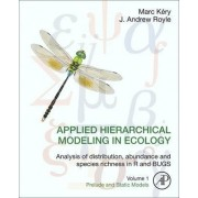 Applied Hierarchical Modeling in Ecology: Prelude and Static Models Volume 1 by Marc Kery