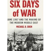 Six Days of War: June 1967 and the Making of the Modern Middle East by Michael B. Oren