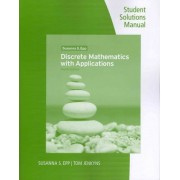 Discrete Mathematics with Applications, Student Solutions Manual and Study Guide by Susanna S Epp