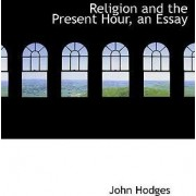 Religion and the Present Hour, an Essay by Professor of Behavioural Neurology John Hodges