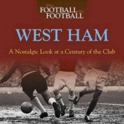 When Football Was Football: West Ham: A Nostalgic Look at a Century of the Club 2015 by Iain Dale