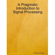 A Pragmatic Introduction to Signal Processing