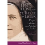 Bringing Lent Home with St. Therese of Lisieux by Donna-Marie Cooper O'Boyle