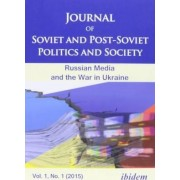 Journal of Soviet and Post-Soviet Politics and Society 2015: Vol.1 by Julie Fedor
