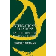 International Relations and the Limits of Political Theory by Howard Williams
