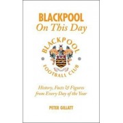 Blackpool FC on This Day by Peter Gillatt