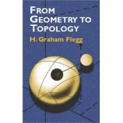 From Geometry to Topology by Henry Graham Flegg