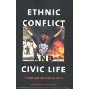 Ethnic Conflict and Civic Life by Ashutosh Varshney
