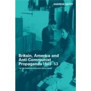 Britain, America, and Anti-Communist Propaganda, 1945-53 by Andrew Defty