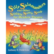 Silly Salamanders and Other Slightly Stupid Stuff for Readers Theatre by Anthony D. Fredericks