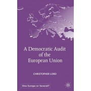 A Democratic Audit of the European Union by Christopher Lord