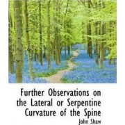 Further Observations on the Lateral or Serpentine Curvature of the Spine by John Shaw