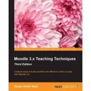 Moodle 3.x Teaching Techniques by Susan Smith Nash