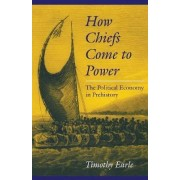 How Chiefs Come to Power by Timothy K. Earle