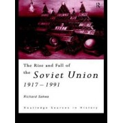 The Rise and Fall of the Soviet Union by Richard Sakwa