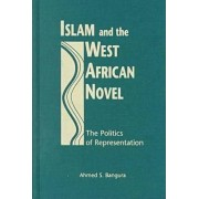 Islam and the West African Novel by Ahmed S. Bangura