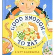 Good Enough to Eat: A Kids Guide to Food and Nutrition by Lizzy Rockwell