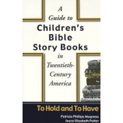 A Guide to Children's Bible Story Books in Twentieth-century America by Patricia Phillips Magness