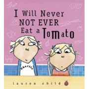 I Will Never Not Ever Eat a Tomato by Lauren Child