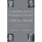 The Conservative Foundations of the Liberal Order by Daniel J. Mahoney