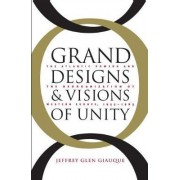 Grand Designs and Visions of Unity by Jeffrey Glenn Giauque