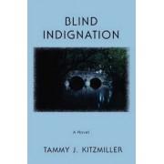 Blind Indignation by Tammy J Kitzmiller