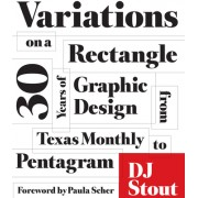 Variations on a Rectangle: Thirty Years of Graphic Design from Texas Monthly to Pentagram