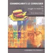 Chandigarh's Le Corbusier by Vikramaditya Prakash