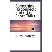 Something Happened by G W Hinckley