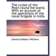 The Cruise of the Pearl Round the World. with an Account of the Operations of the Naval Brigade in I by Edward Addams Williams