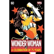 Wonder Woman a Celebration of 75 Years by William Moulton Marston