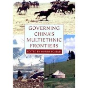 Governing China's Multiethnic Frontiers by Morris Rossabi