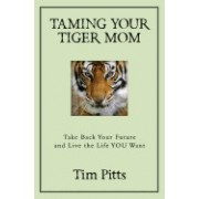 Taming Your Tiger Mom: Take Back Your Future and Live the Life You Want