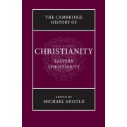 The Cambridge History of Christianity: Volume 5, Eastern Christianity by Michael Angold