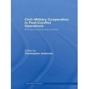 Civil-military Cooperation in Post-conflict Operations by Christopher Ankersen