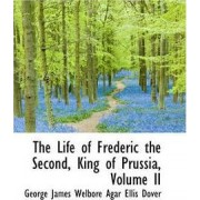 The Life of Frederic the Second, King of Prussia, Volume II by George James Welbore Agar Ellis Dover