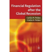 Financial Regulation After the Global Recession by Carlos M. Pelaez